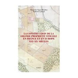 LA CONSTRUCTION DE LA GRANDE PROPRIETE VITICOLE EN FRANCE ET EN EUROPE XVI - XXème SIECLES