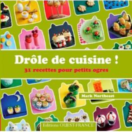 DROLE DE CUISINE ! 31 RECETTES POUR PETITS OGRES