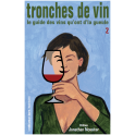 TRONCHES DE VIN: le guide des vins qu'ont d'la gueule (volume 2)