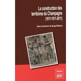 LA CONSTRUCTION DES TERRITOIRES DU CHAMPAGNE (1811-1911-2011)