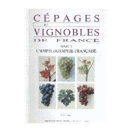 CÉPAGES ET VIGNOBLES DE FRANCE TOME 2: L'AMPÉLOGRAPHIE FRANÇAISE