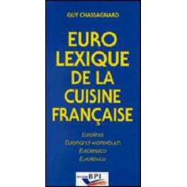 EUROLEXIQUE DE LA CUISINE FRANÇAISE : FRANÇAIS ANGLAIS ALLEMAND ITALIEN ESPAGNOL.