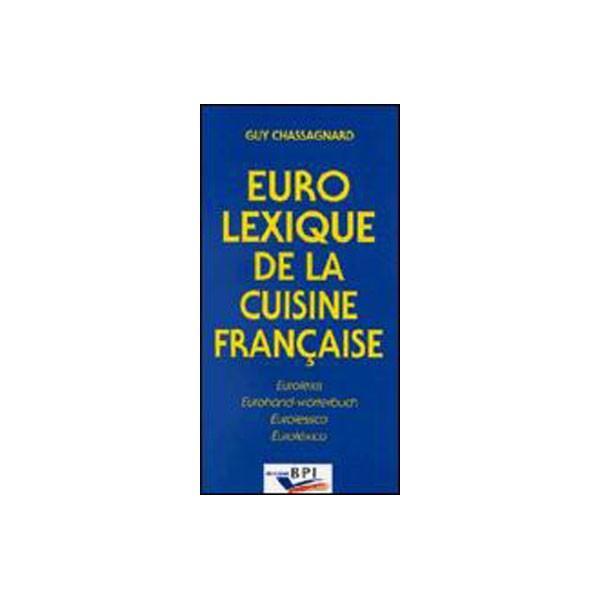 Eurolexique de la cuisine fran aise fran ais anglais - Livre de cuisine francaise en anglais ...