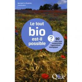 LE TOUT BIO EST IL POSSIBLE ? 90 cl's pour comprendre l'agriculture biologique