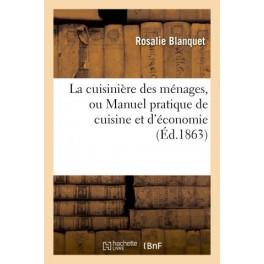 LA CUISINIÈRE DES MÉNAGES OU MANUEL PRATIQUE DE CUISINE ET D'ÉCONOMIE (ed 1863)