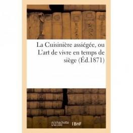 LA CUISINIERE ASSIEGEE OU LART DE VIVRE EN TEMPS DE SIEGE (ed 1871)