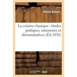 LA CUISINE CLASSIQUE ETUDES PRATIQUES RAISONNEES ET DEMONSTRATIVES (ed 1856)