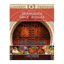 SHERAZADE ETAIT TOQUEE 10 villes, 10 nouvelles et 10 recettes du Maroc