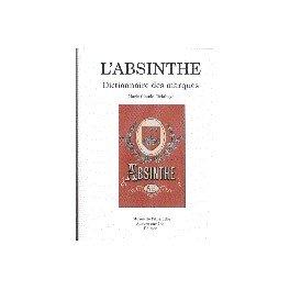 L'ABSINTHE: DICTIONNAIRE DES MARQUES VOLUME 1