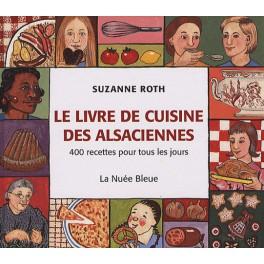 LE LIVRE DE CUISINE DES ALSACIENNES 400 RECETTES POUR TOUS LES JOURS