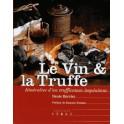 LE VIN & LA TRUFFE ITINÉRAIRE D'UN TRUFFICOTEUR IMPÉNITENT