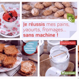 JE REUSSIS MES PAINS, YAOURTS, FROMAGES ... SANS MACHINE !