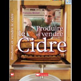 PRODUIRE ET VENDRE LE CIDRE (2ème édition)