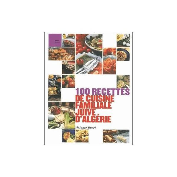 100 Recettes De Cuisine Familiale Juive Dalgerie Librairie Gourmande