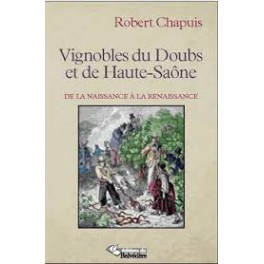 VIGNOBLES DU DOUBS ET DE LA HAUTE-SAÔNE De la naissance à la Renaissance
