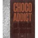 CHOCO ADDICT 150 RECETTES ANTI DEPRIME
